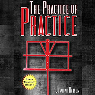 The Practice of Practice: Get Better Faster                   By:                                                                                                                                 Jonathan Harnum                               Narrated by:                                                                                                                                 Jonathan Harnum                      Length: 6 hrs and 33 mins     19 ratings     Overall 4.8