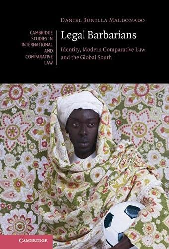 Legal Barbarians: Identity, Modern Comparative Law and the Global South (Cambridge Studies in International and Comparative Law, Series Number 157)