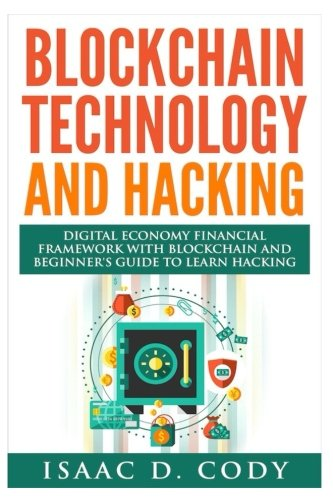 Blockchain Technology and Hacking: Digital Economy Financial Framework With Blockchain and Beginners Guide to Learn Hacking Computers and Mobile Hacking: Volume 12 (Hacking Freedom and Data Driven)