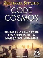 Code Cosmos - Des clès de la bible a l'ADN, les secrets de la naissance humaine (Savoirs Anciens) de Zecharia Sitchin