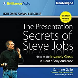 The Presentation Secrets of Steve Jobs     How to Be Insanely Great in Front of Any Audience              Written by:                                                                                                                                 Carmine Gallo                               Narrated by:                                                                                                                                 Carmine Gallo                      Length: 4 hrs and 17 mins     9 ratings     Overall 4.7