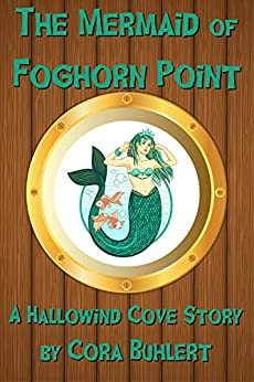 The Mermaid of Foghorn Point (Hallowind Cove Book 4) by [Cora Buhlert]