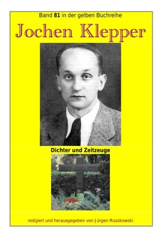 Jochen Klepper - Dichter und Zeitzeuge: Band 81 in der gelben Buchreihe bei Juergen Ruszkowski (gelbe Buchreihe, Band 81)