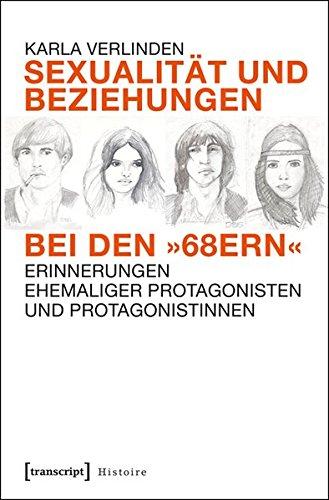 Sexualität und Beziehungen bei den »68ern«: Erinnerungen ehemaliger Protagonisten und Protagonistinnen (Histoire)