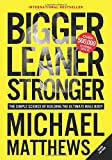 Bigger Leaner Stronger: The Simple Science of Building the Ultimate Male Body - Michael Matthews