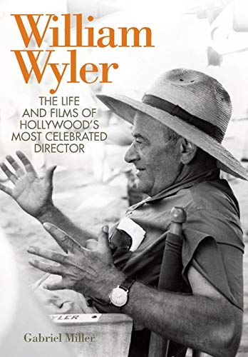 Compare Textbook Prices for William Wyler: The Life and Films of Hollywood's Most Celebrated Director Screen Classics 1 Edition ISBN 9780813142098 by Miller, Gabriel