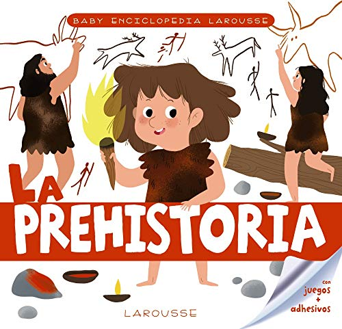 Baby enciclopedia. La prehistoria (LAROUSSE - Infantil / Juvenil - Castellano - A partir de 3 años - Baby enciclopedia)