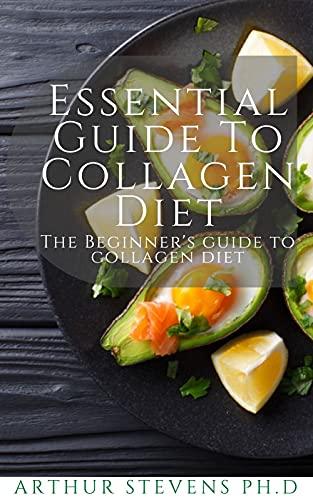 Essential Guide To Collagen Diet: The Beginner's Guide To Collagen Diet (English Edition)