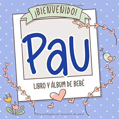 ¡Bienvenido Pau! Libro y álbum de bebé: Libro de bebé y álbum para bebés personalizado, regalo para el embarazo y el nacimiento, nombre del bebé en la portada