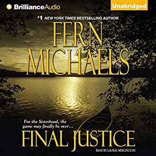 Final Justice     The Sisterhood, Book 12 (Rules of the Game, Book 5)              Written by:                                                                                                                                 Fern Michaels                               Narrated by:                                                                                                                                 Laural Merlington                      Length: 6 hrs and 58 mins     Not rated yet     Overall 0.0
