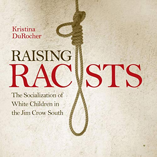 Raising Racists: The Socialization of White Children in the Jim Crow South cover art