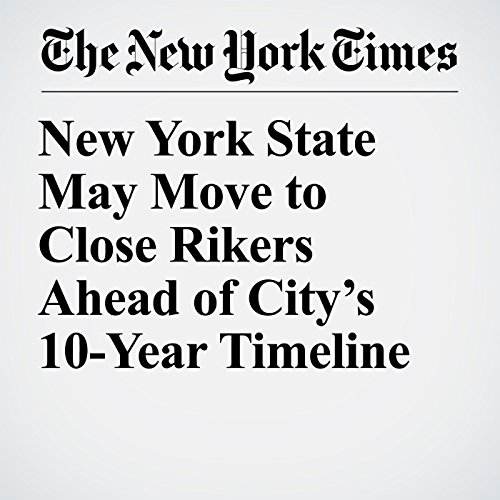 New York State May Move to Close Rikers Ahead of City's 10-Year Timeline copertina