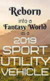 Reborn into a Fantasy World as a 2019 Sport Utility Vehicle (Harem Trash Book 2) (English Edition)