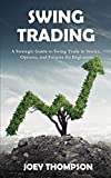 Swing Trading: A Strategic Guide to Swing Trading in Stocks, Options, and Futures for Beginners (English Edition)