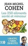 Les 250 aliments santé et minceur - Selon votre objectif : minceur, anticholestérol, antidiabète, antirhumatismes ou antioxydants !