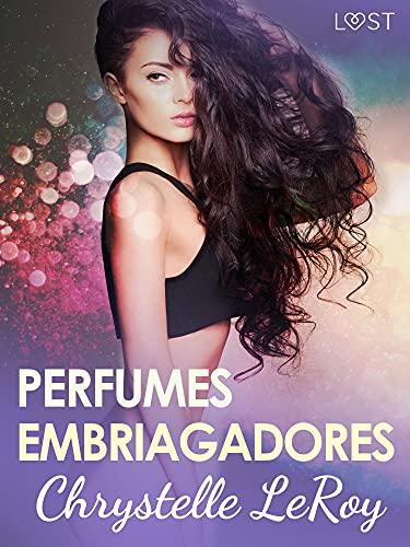 Perfumes embriagadores de Chrystelle Leroy