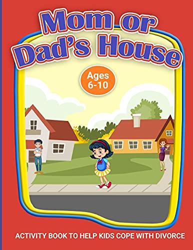 Mom or Dad s House?: A Workbook to Help Kids Cope with Divorce (Helping Kids Heal Series)
