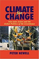 Climate for Change: Non-State Actors and the Global Politics of the Greenhouse by Peter Newell(2006-12-18)