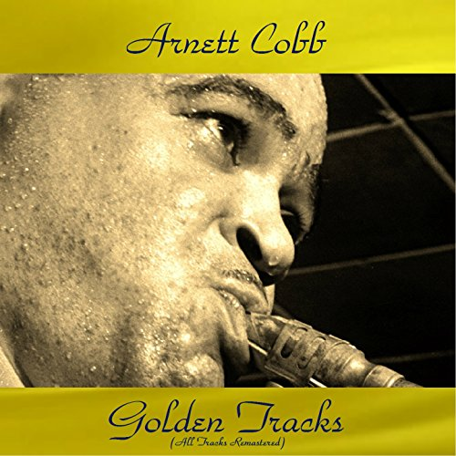 Arnett Cobb Golden Tracks (All Tracks Remastered)