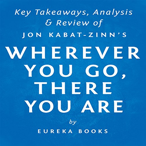 Wherever You Go, There You Are: Mindfulness Meditation in Everyday Life by Jon Kabat-Zinn | Key Takeaways, Analysis & Review audiobook cover art