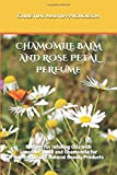 CHAMOMILE BALM AND ROSE PETAL PERFUME: Recipes for Infusing Oils with Lavender, Rose and Chamomile for Homemade DIY Natural Beauty Products (Lavender Mint Lips)