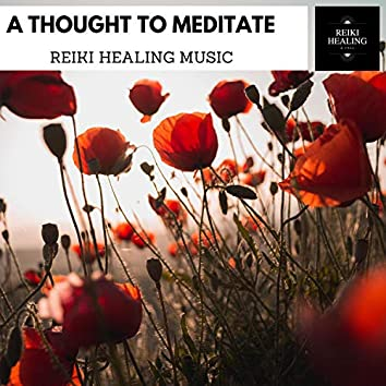 A Thought To Meditate - Reiki Healing Music