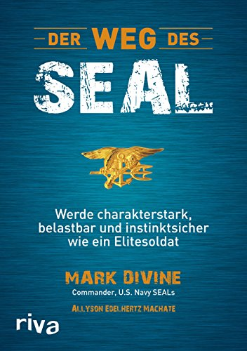 Der Weg des SEAL: Werde charakterstark, belastbar und instinktsicher wie ein Elitesoldat