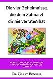 Die vier Geheimnisse, die dein Zahnarzt dir nie verraten hat (German Edition)