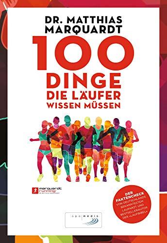 100 Dinge, die Läufer wissen müssen: Der Faktencheck von Deutschlands bekanntestem Laufarzt und Bestsellerautor der »Laufbibel«