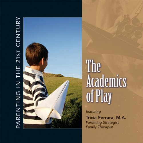 Parenting in the 21st Century - The Academics of Play audiobook cover art