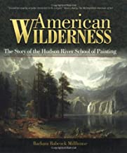 American Wilderness: The Story of the Hudson River School of Painting