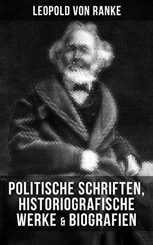 Leopold von Ranke: Politische Schriften, Historiografische Werke & Biografien (German Edition)