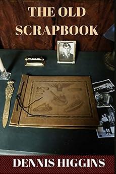 The Old Scrapbook by [Dennis Higgins]