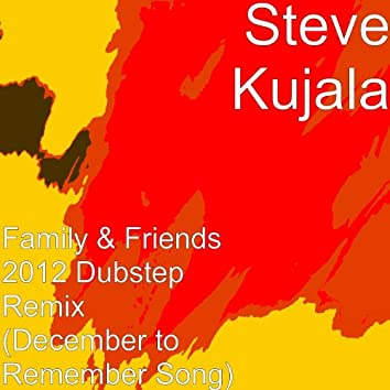 Family & Friends 2012 Dubstep Remix (December to Remember Song)