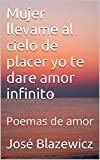 Mujer llevame al cielo de placer yo te dare amor infinito: Poemas de amor