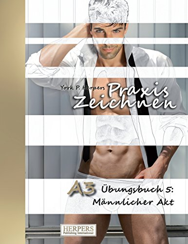 Praxis Zeichnen - A3 Übungsbuch 5: Männlicher Akt