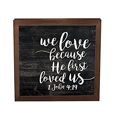 We Love Because He First Loved Us 11 x 11 Inch Solid Pine Wood Farmhouse Frame Wall Plaque