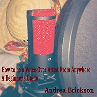 How to Be a Voice-Over Artist from Anywhere: A Beginner's Guide audiobook cover art