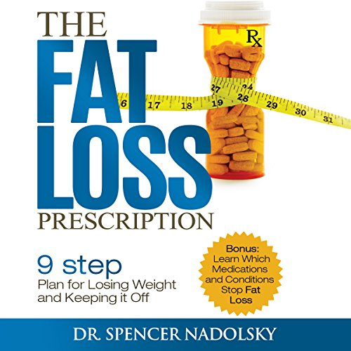 The Fat Loss Prescription     The Nine-Step Plan to Losing Weight and Keeping It Off              By:                                                                                                                                 Dr. Spencer Nadolsky                               Narrated by:                                                                                                                                 Pete Cataldo                      Length: 2 hrs and 51 mins     5 ratings     Overall 3.6
