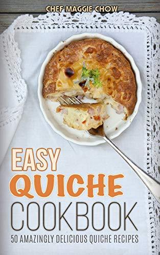 Easy Quiche Cookbook (The Effortless Chef Series) (Volume 7)