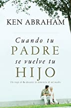Cuando tu padre se vuelve tu hijo: Un viaje de fe durante la demencia de mi madre (Spanish Edition)