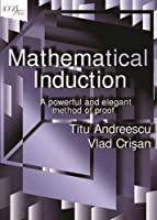 Mathematical Induction: A Powerful and Elegant Method of Proof Front Cover