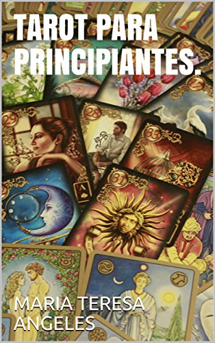 Amazon Com Tarot Para Principiantes Spanish Edition Ebook Angeles Maria Teresa Kindle Store