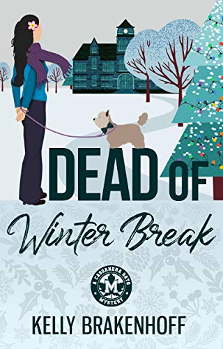 Dead of Winter Break (A Cassandra Sato Mystery Book 3) by [Kelly Brakenhoff]