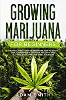 Growing Marijuana For Beginners: How to Grow Marijuana Indoor & Outdoor, Produce Mind-Blowing Weed, and even Start a Business