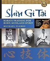 Shin Gi Tai: Karate Training for Body, Mind, and Spirit