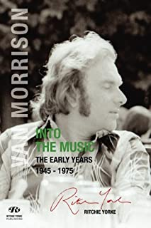 Van Morrison: Into the Music: The Early Years: 1945 - 1975
