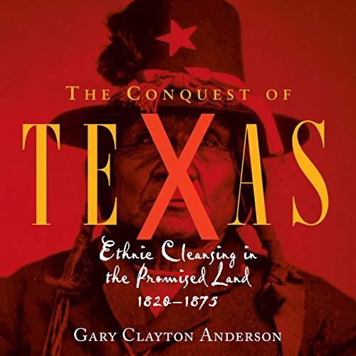 The Conquest of Texas: Ethnic Cleansing in the Promised Land, 1820 - 1875 audiobook cover art