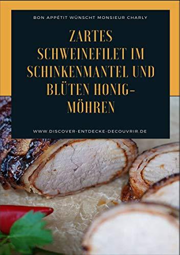 Zartes Schweinefilet im Schinkenmantel und Blüten Honig-Möhren: Bon Appétit wünscht Monsieur Charly