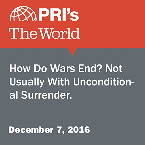 How Do Wars End? Not Usually With Unconditional Surrender. cover art